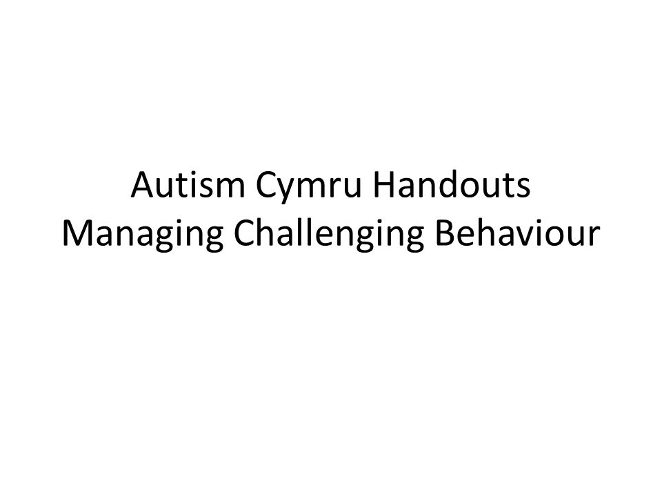 Autism Cymru Handouts Managing Challenging Behaviour
