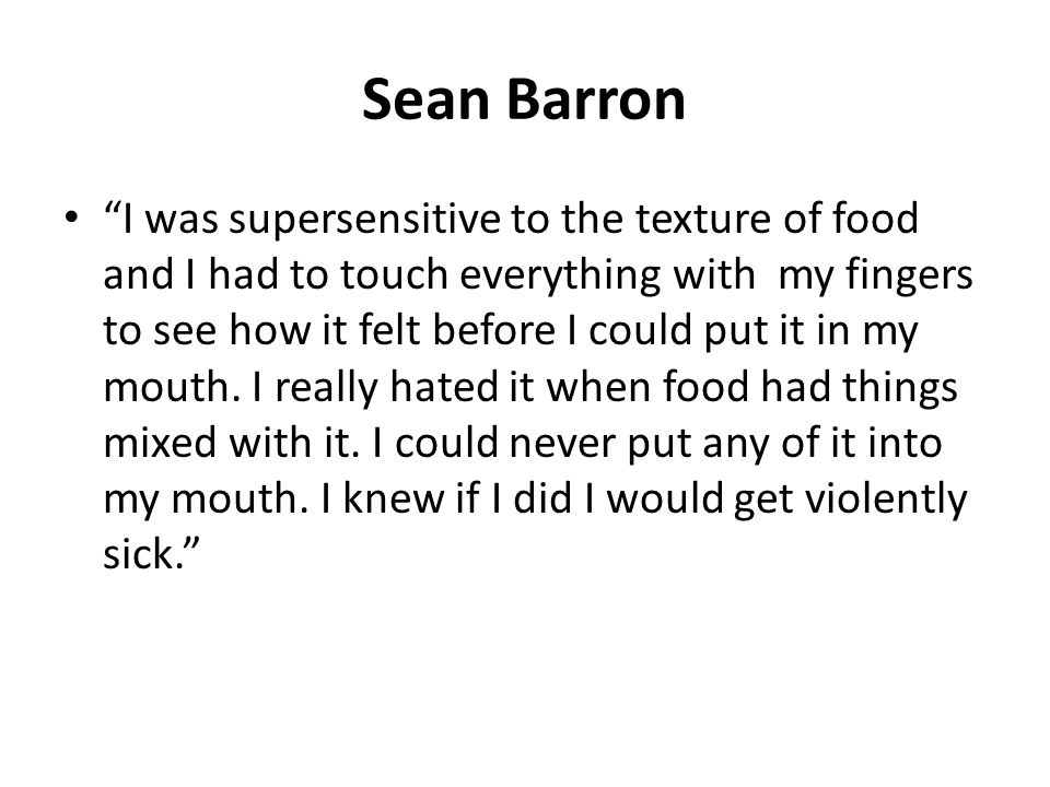 "Sean Barron ""I was supersensitive to the texture of food and I had to touch everything with my fingers to see how it felt before I could put it in my"