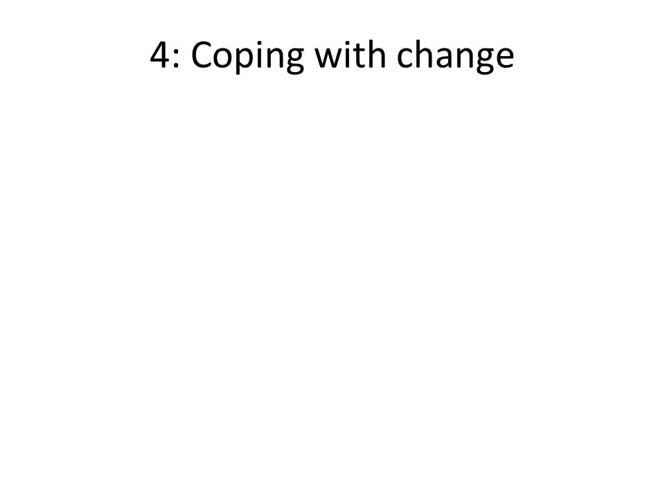 4: Coping with change