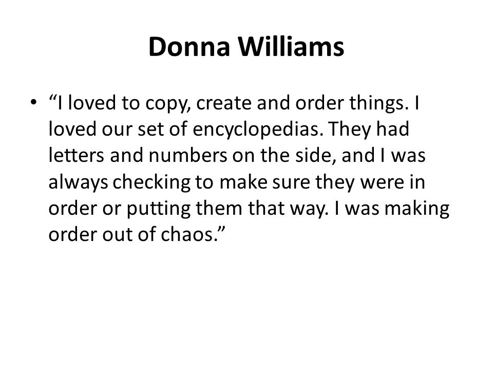 "Donna Williams ""I loved to copy, create and order things. I loved our set of encyclopedias. They had letters and numbers on the side, and I was always"
