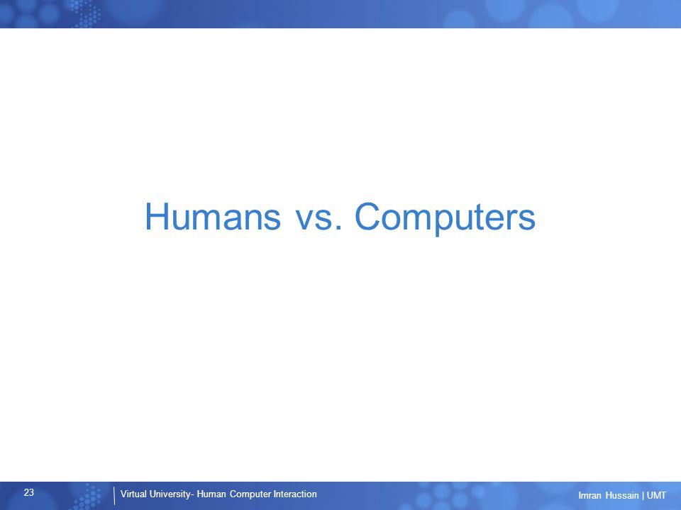 Virtual University- Human Computer Interaction 23 Imran Hussain | UMT Humans vs. Computers