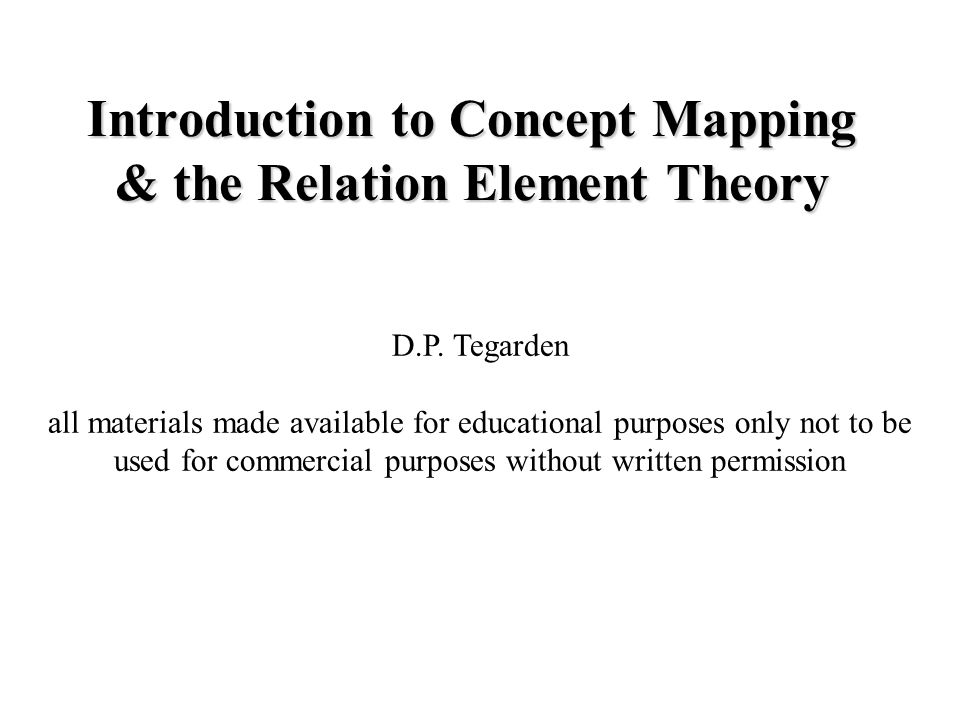 Introduction to Concept Mapping & the Relation Element Theory D.P.