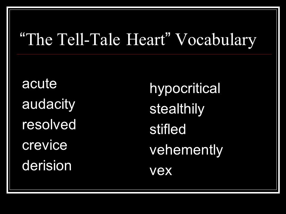 The Tell-Tale Heart Vocabulary acute audacity resolved crevice derision hypocritical stealthily stifled vehemently vex
