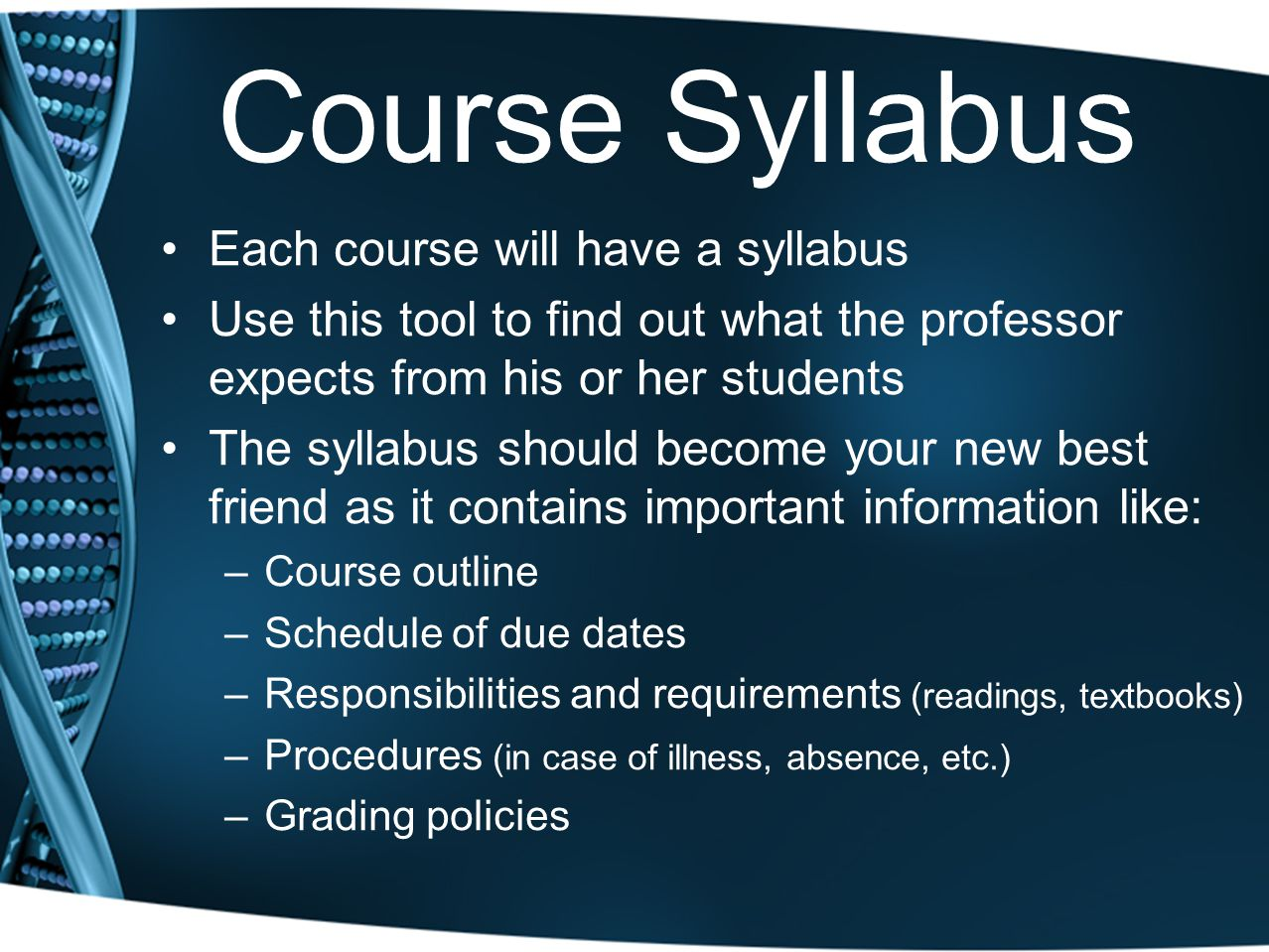 Course Syllabus Each course will have a syllabus Use this tool to find out what the professor expects from his or her students The syllabus should bec