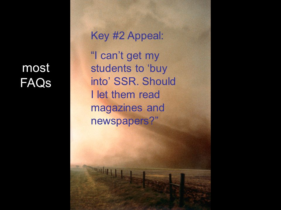 most FAQs Key #2 Appeal: I can't get my students to 'buy into' SSR.