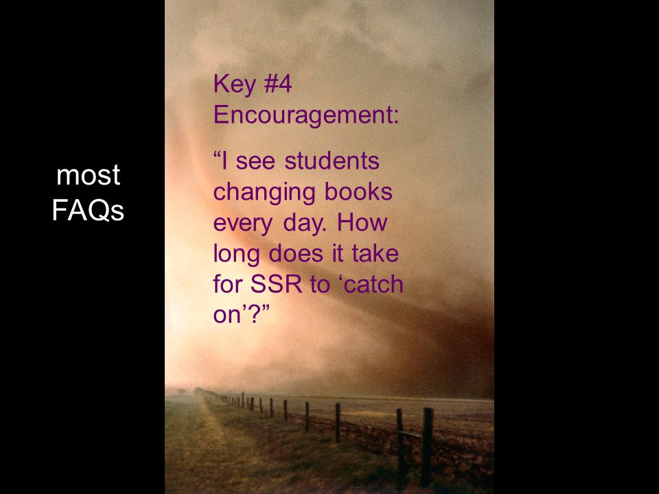 most FAQs Key #4 Encouragement: I see students changing books every day.