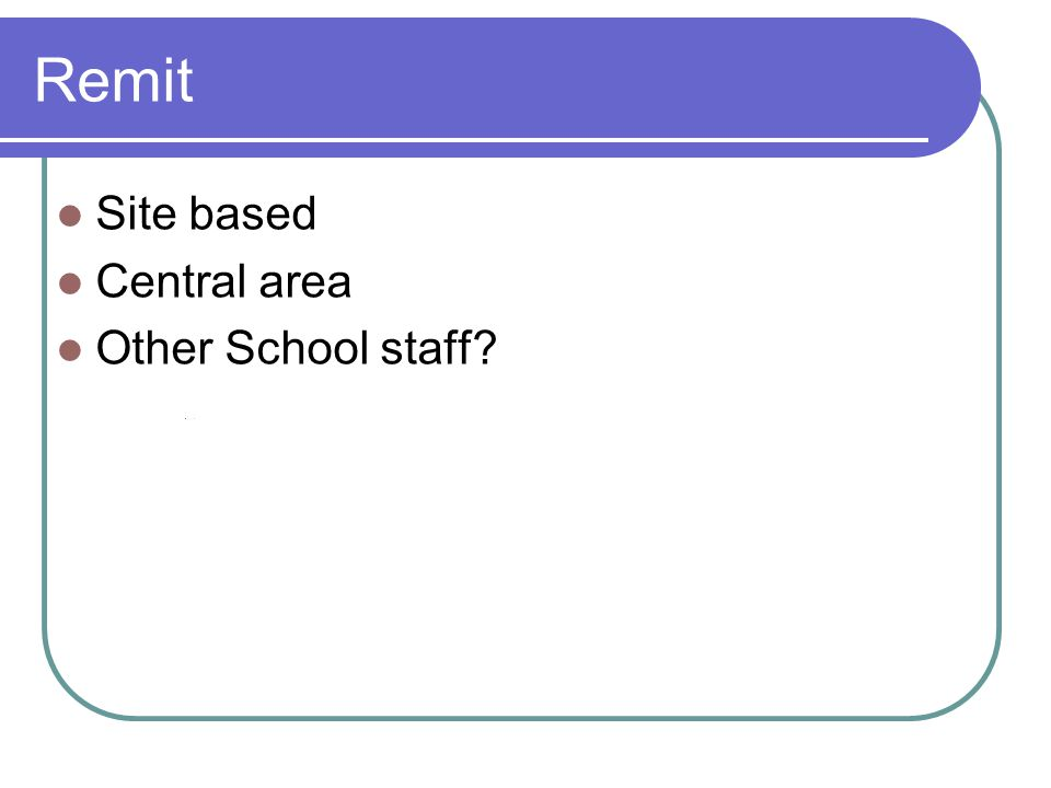 Remit Site based Central area Other School staff?