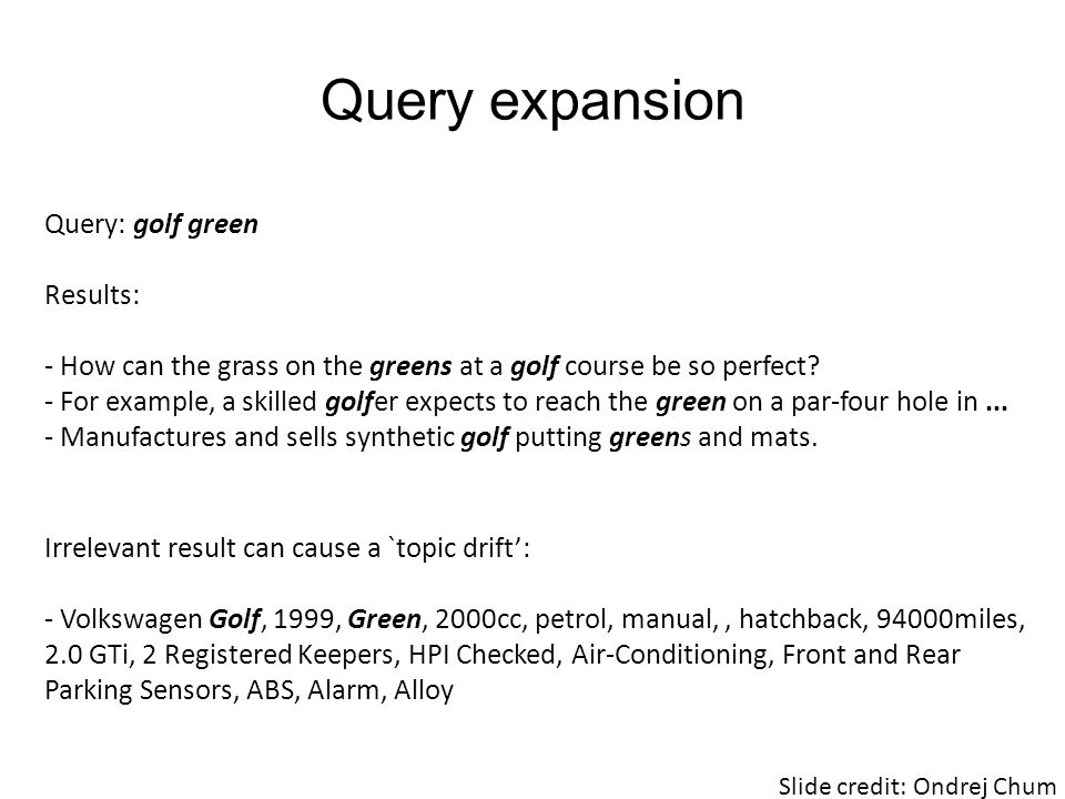 Query expansion Query: golf green Results: - How can the grass on the greens at a golf course be so perfect.