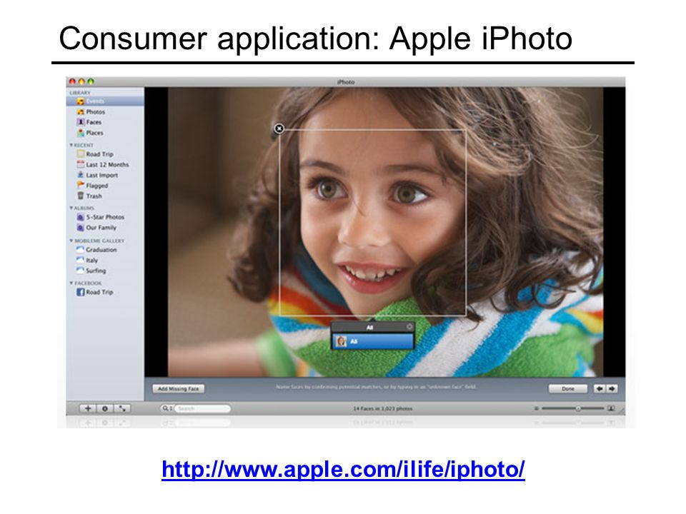 Consumer application: Apple iPhoto http://www.apple.com/ilife/iphoto/