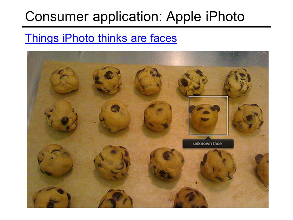 Consumer application: Apple iPhoto Things iPhoto thinks are faces