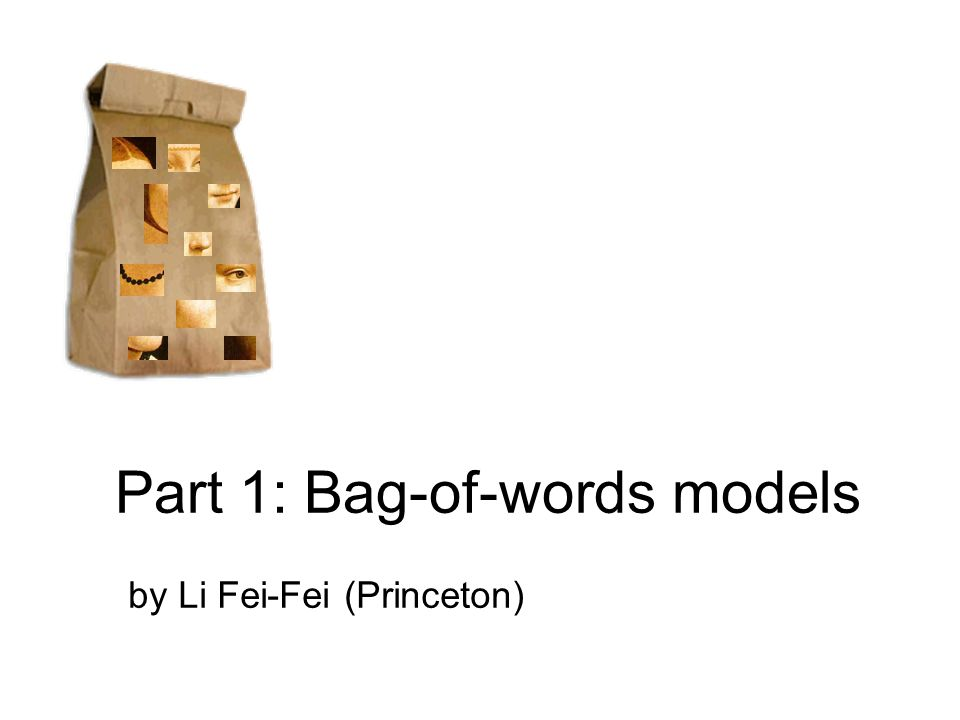 Part 1: Bag-of-words models by Li Fei-Fei (Princeton)