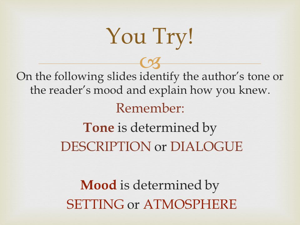  On the following slides identify the author's tone or the reader's mood and explain how you knew.
