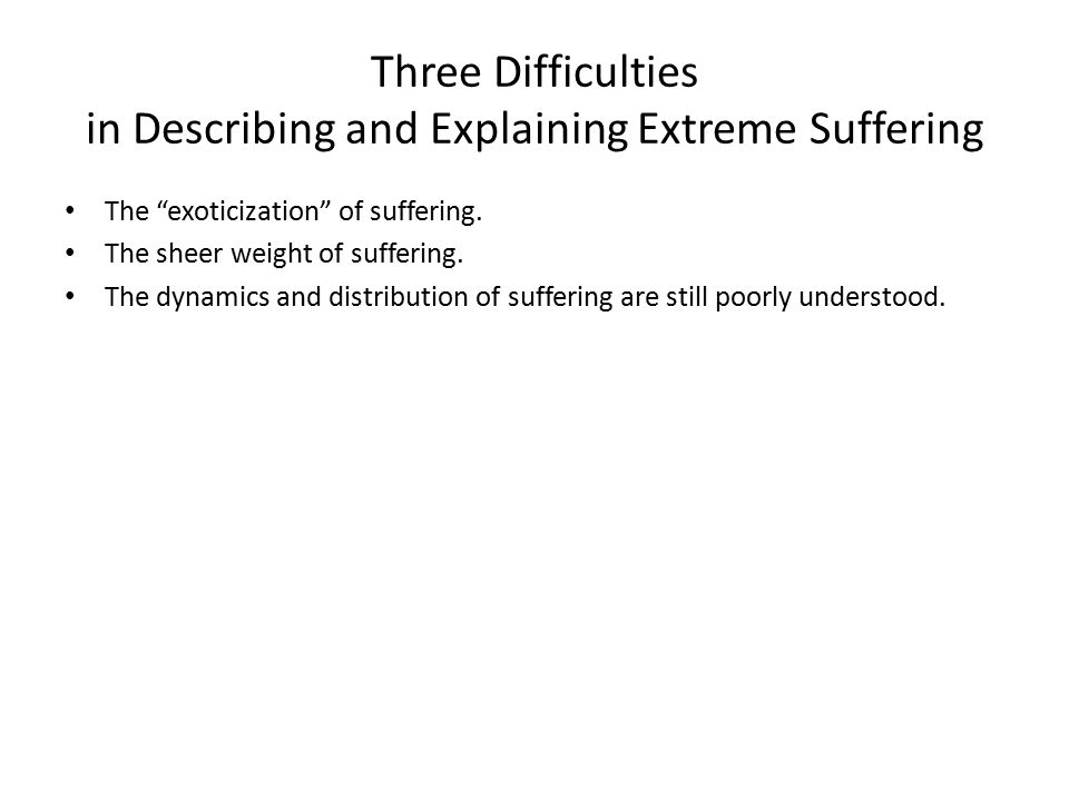Three Difficulties in Describing and Explaining Extreme Suffering The exoticization of suffering.