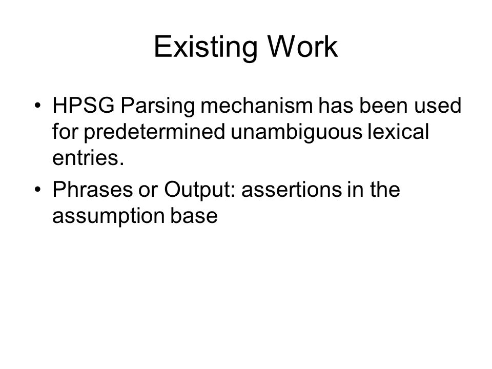 Existing Work HPSG Parsing mechanism has been used for predetermined unambiguous lexical entries.