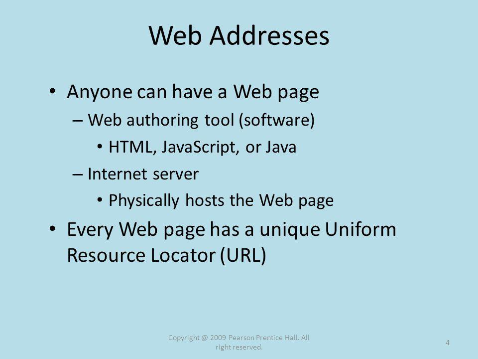 URL Uniform Resource Locator – String of unique characters Copyright @ 2009 Pearson Prentice Hall.