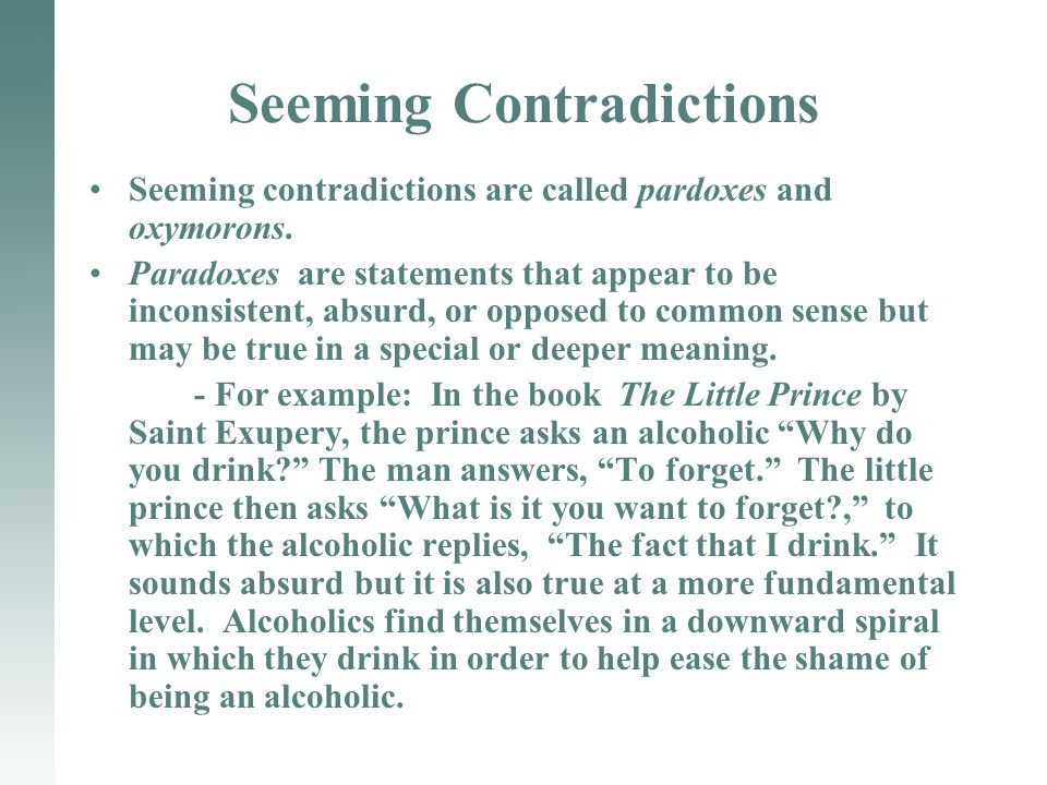 Seeming Contradictions Seeming contradictions are called pardoxes and oxymorons.