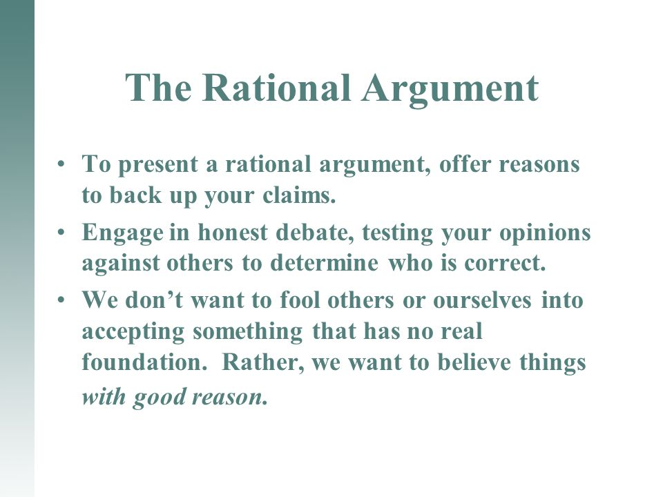 The Rational Argument To present a rational argument, offer reasons to back up your claims.
