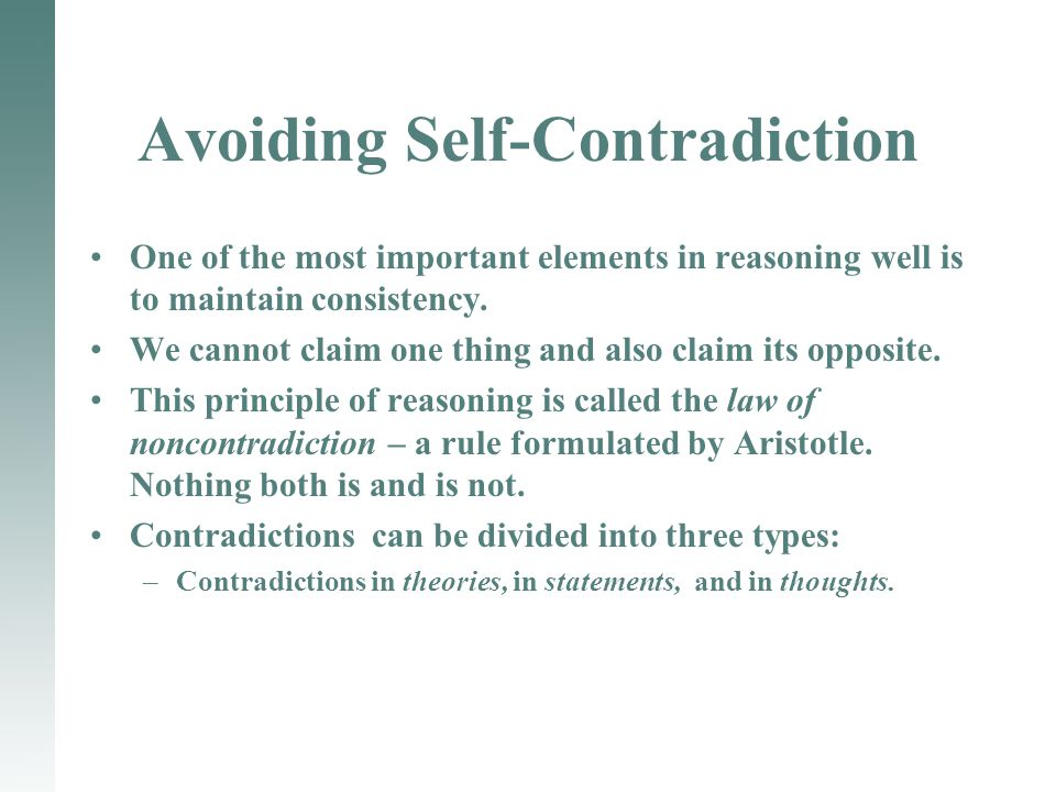 Avoiding Self-Contradiction One of the most important elements in reasoning well is to maintain consistency.