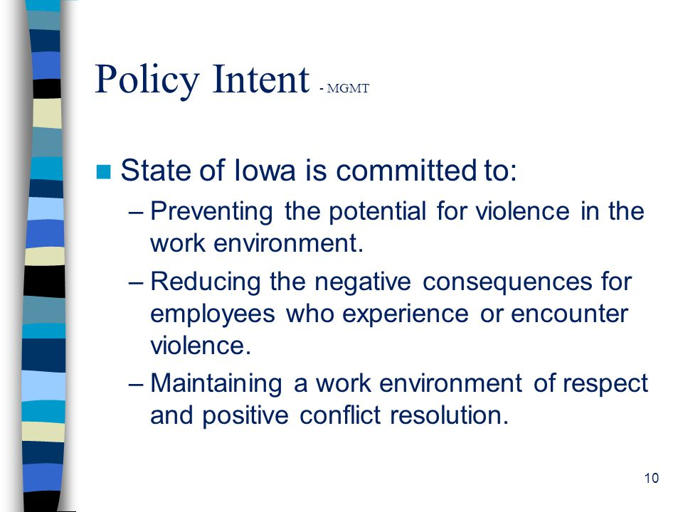 Policy Intent - MGMT State of Iowa is committed to: –Preventing the potential for violence in the work environment.
