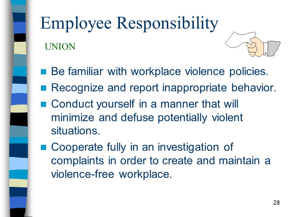 28 Employee Responsibility UNION Be familiar with workplace violence policies.