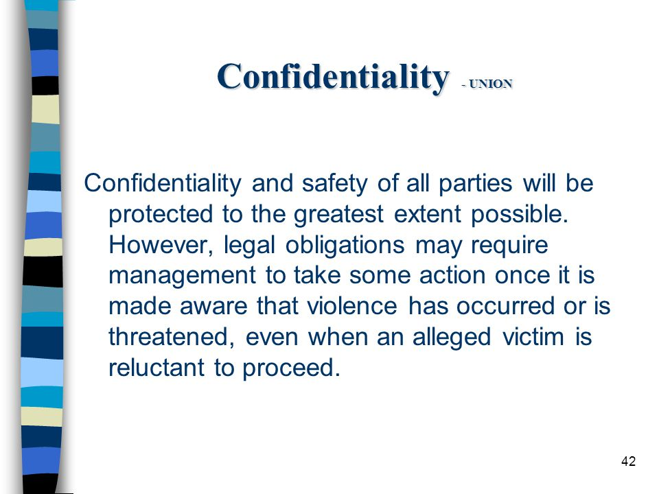 42 Confidentiality - UNION Confidentiality and safety of all parties will be protected to the greatest extent possible.