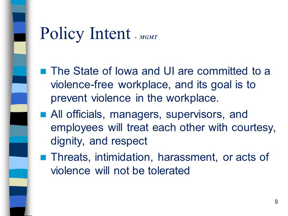 Policy Intent - MGMT The State of Iowa and UI are committed to a violence-free workplace, and its goal is to prevent violence in the workplace.