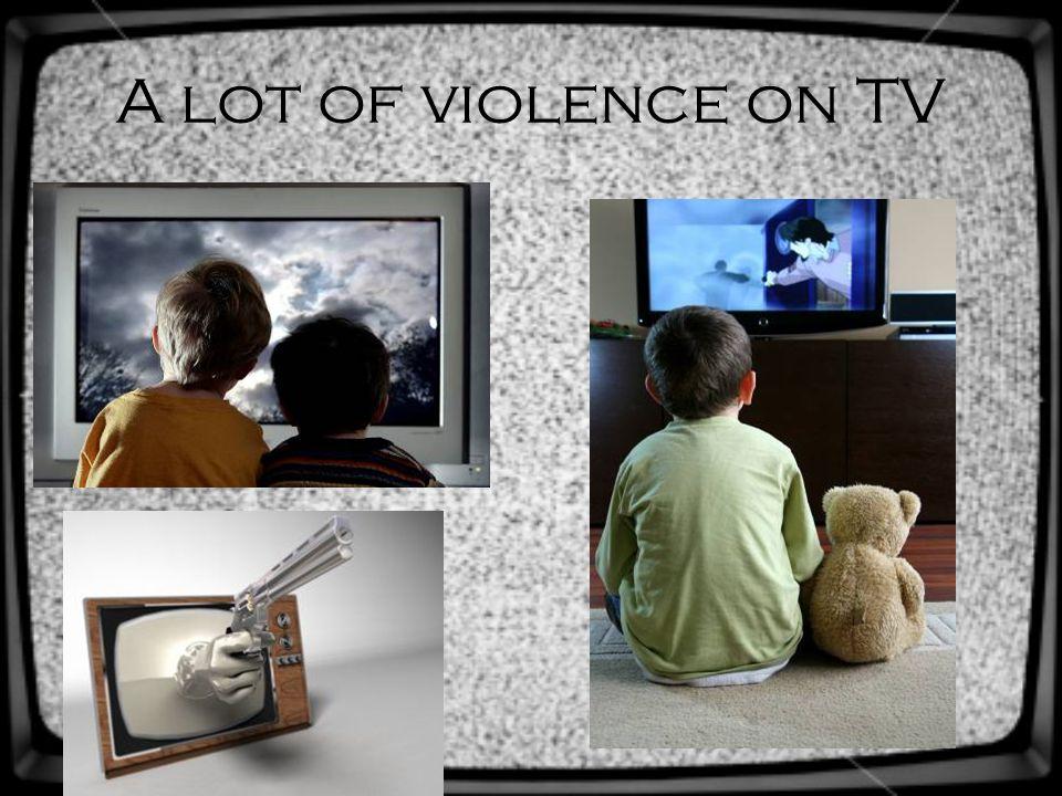 A lot of violence on TV