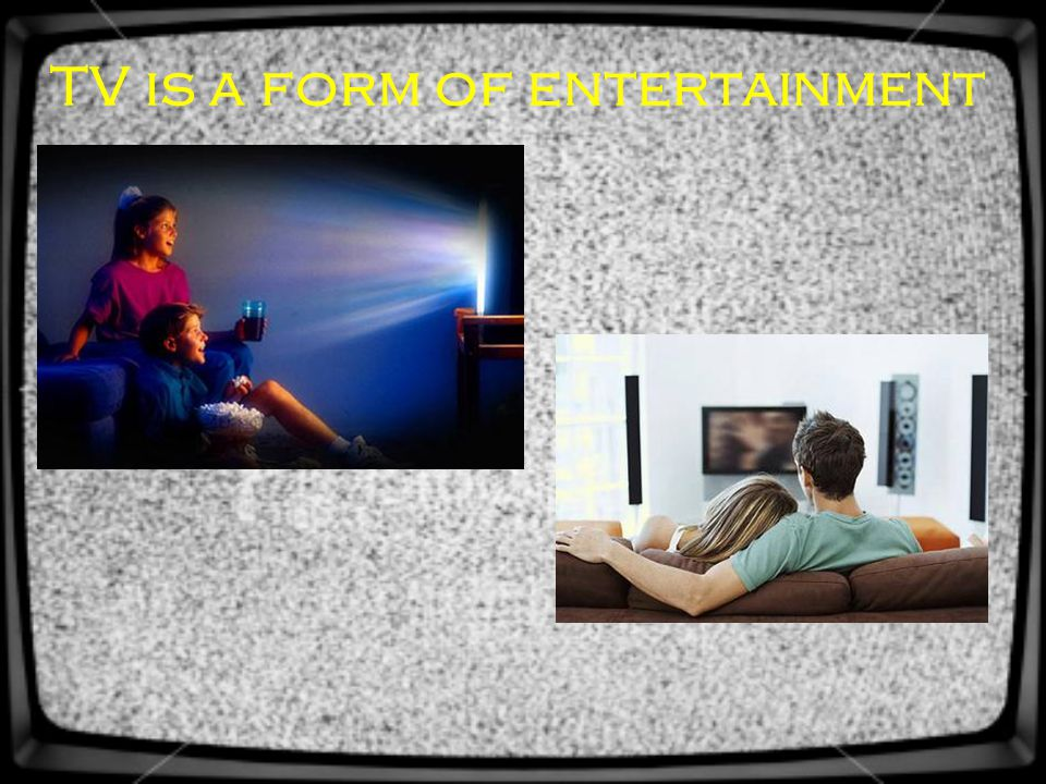 TV is a form of entertainment