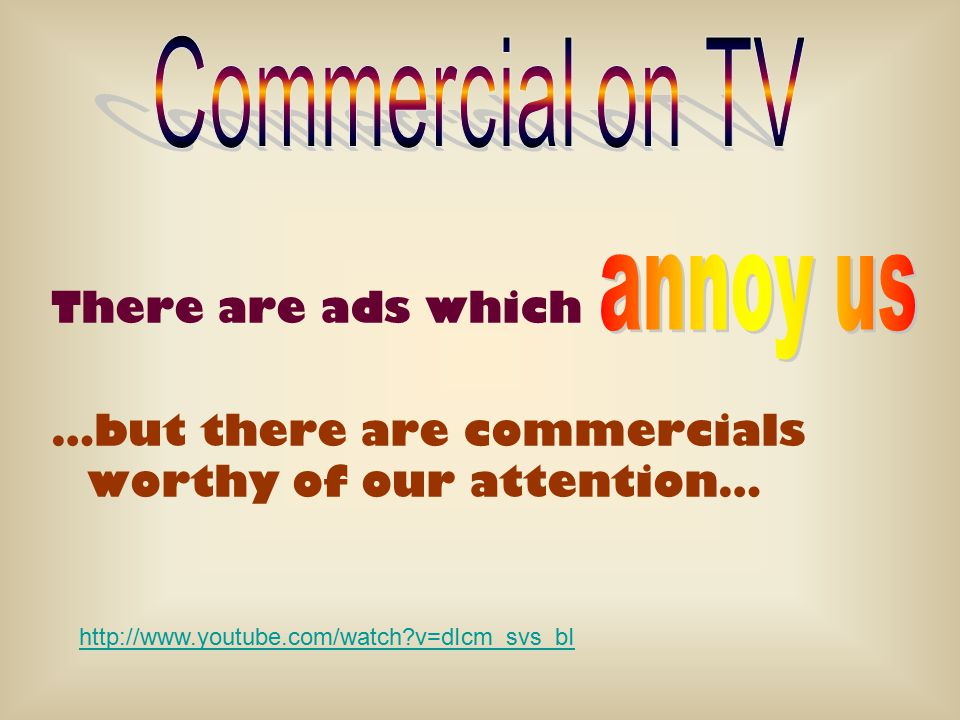 There are ads which …but there are commercials worthy of our attention… http://www.youtube.com/watch v=dIcm_svs_bI