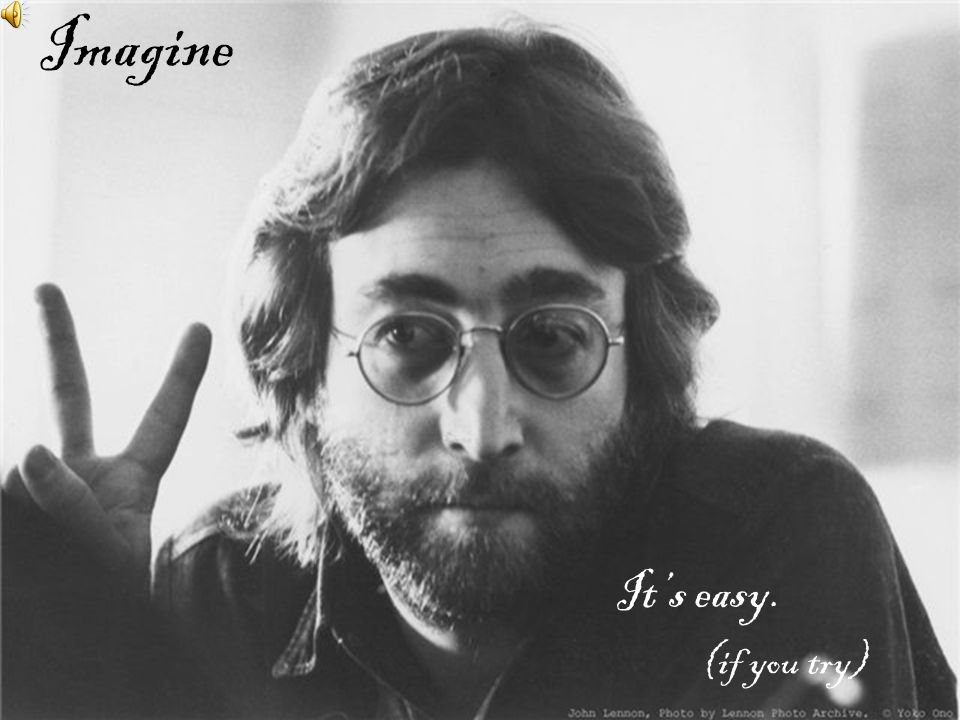 Imagine It's easy. (if you try)