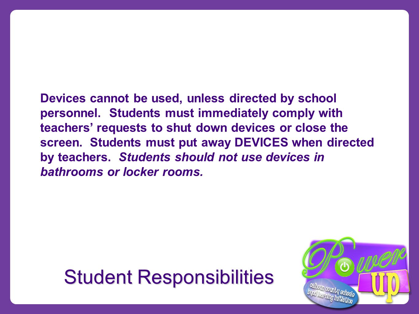 Student Responsibilities Devices cannot be used, unless directed by school personnel.