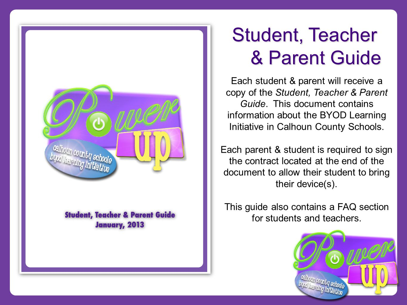Student, Teacher & Parent Guide Each student & parent will receive a copy of the Student, Teacher & Parent Guide.