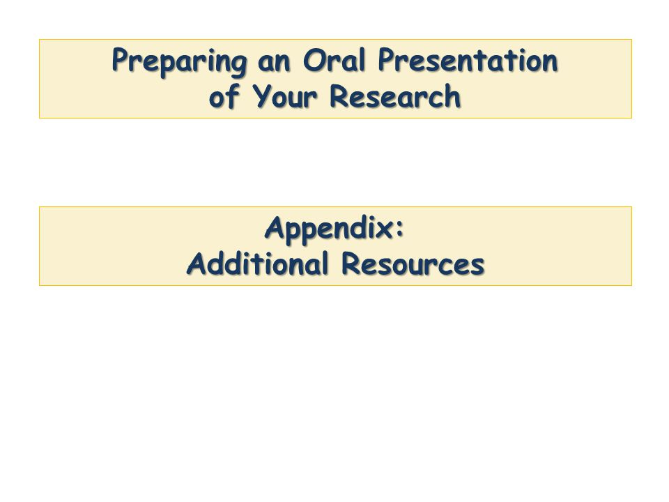 Preparing an Oral Presentation of Your Research Appendix: Additional Resources