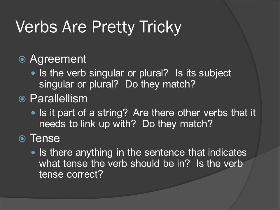 Verbs Are Pretty Tricky  Agreement Is the verb singular or plural.