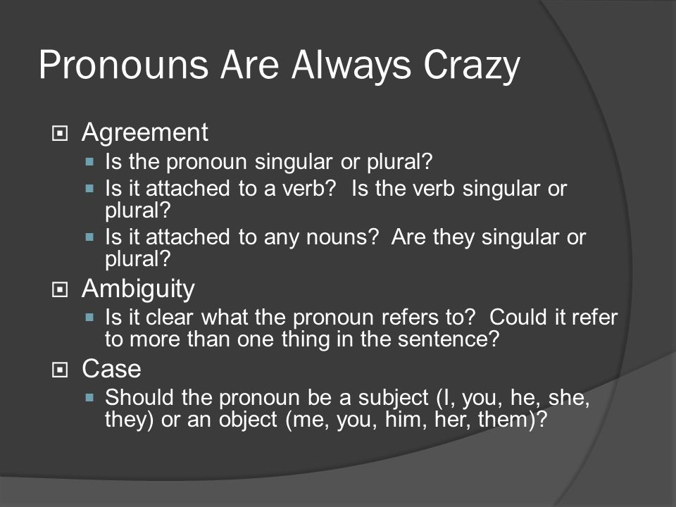 Pronouns Are Always Crazy  Agreement  Is the pronoun singular or plural.