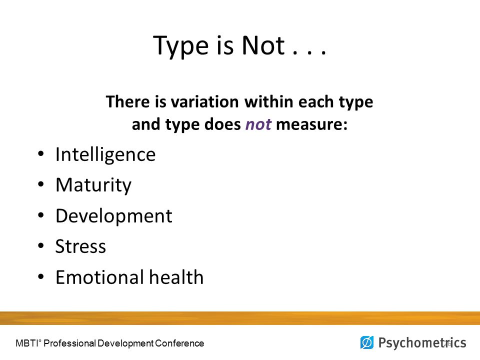 Type is Not... 26 Intelligence Maturity Development Stress Emotional health There is variation within each type and type does not measure: MBTI ® Prof