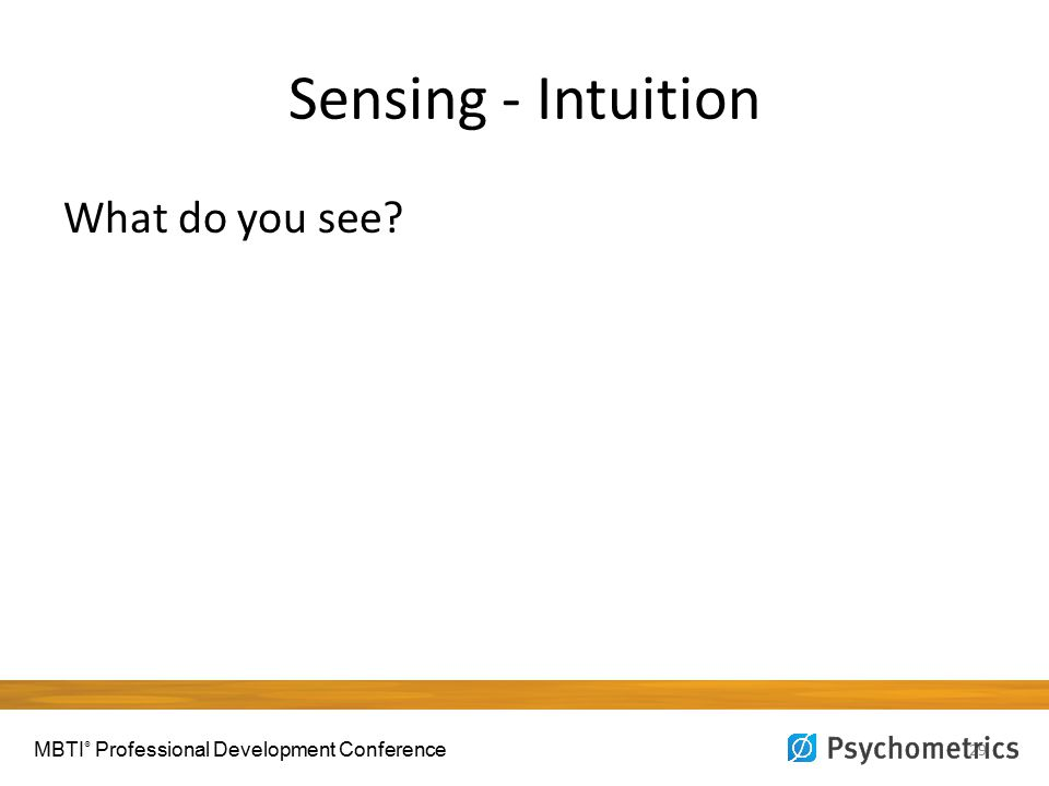 Sensing - Intuition 29 What do you see? MBTI ® Professional Development Conference
