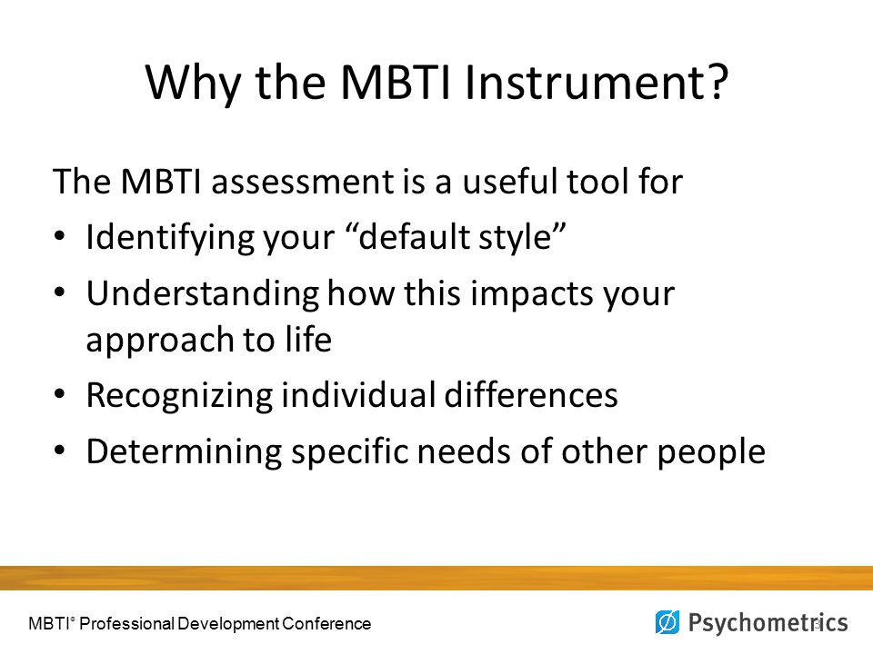 "Why the MBTI Instrument? 3 The MBTI assessment is a useful tool for Identifying your ""default style"" Understanding how this impacts your approach to l"