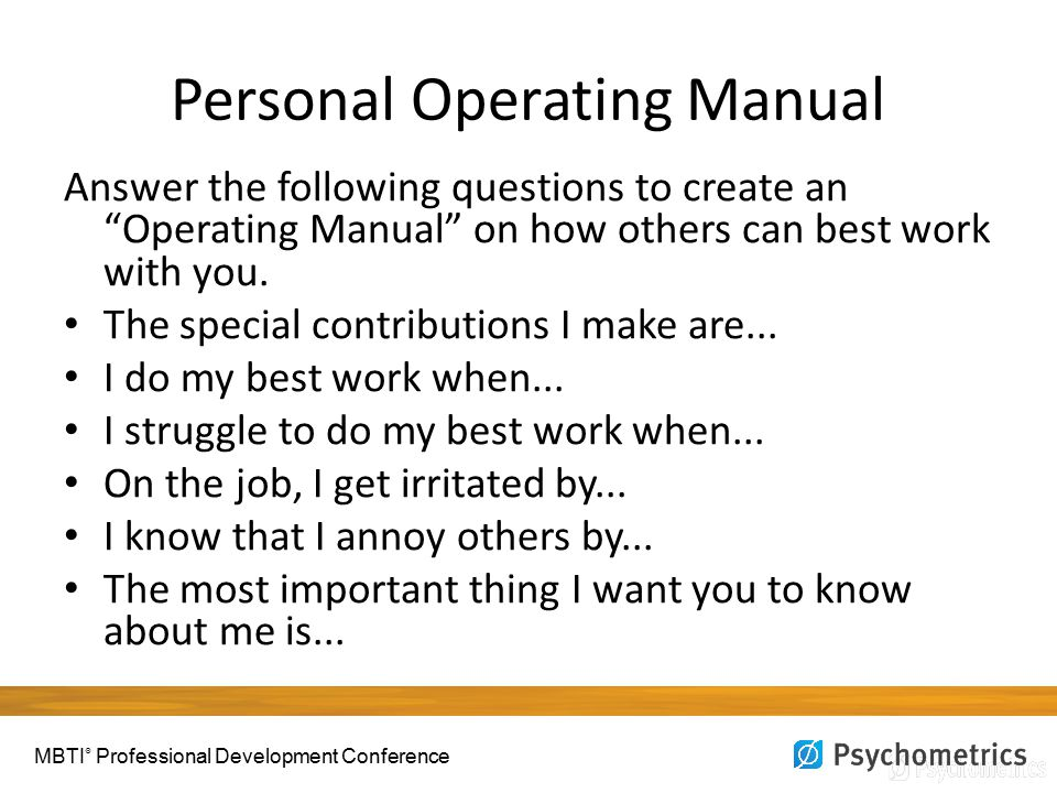 "Personal Operating Manual Answer the following questions to create an ""Operating Manual"" on how others can best work with you. The special contributio"