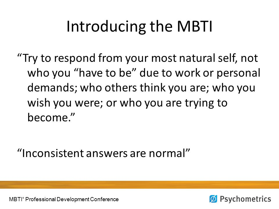 "Introducing the MBTI ""Try to respond from your most natural self, not who you ""have to be"" due to work or personal demands; who others think you are;"