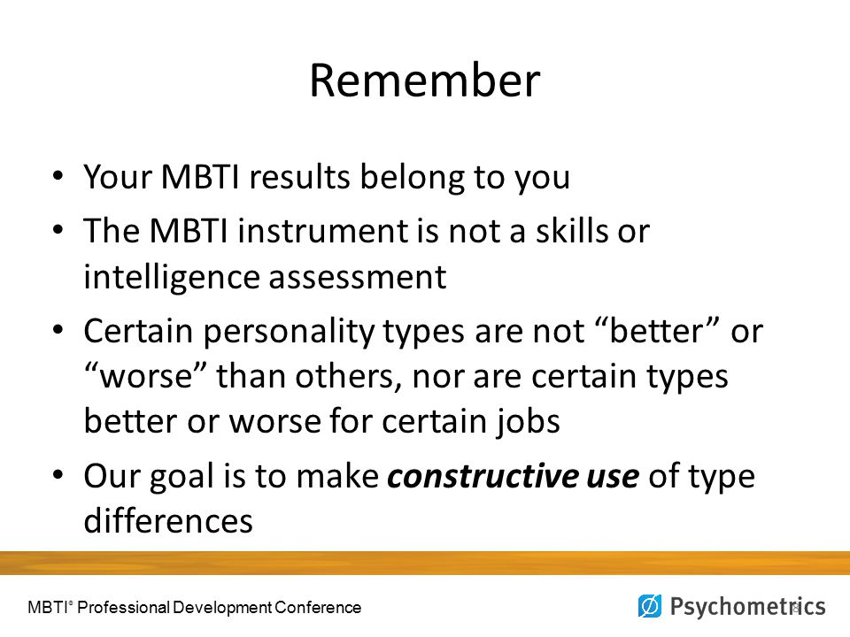 "Remember Your MBTI results belong to you The MBTI instrument is not a skills or intelligence assessment Certain personality types are not ""better"" or"
