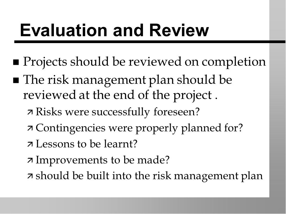 Risk Monitoring n Assign INDIVIDUALS to monitor risks n Part of change plan n Use PERT techniques to assess potential effects of uncertainties on project schedule ä 3 way estimating ä Activity standard deviations ä Probability & Z values (Cott.