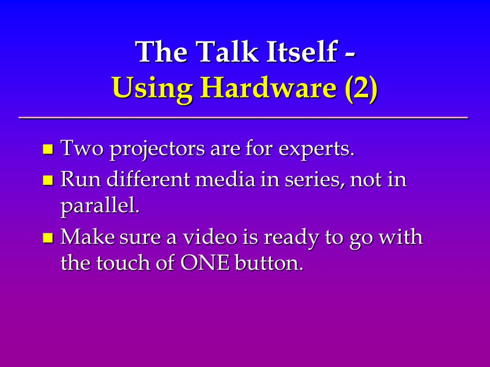 The Talk Itself - Using Hardware (2) n Two projectors are for experts.