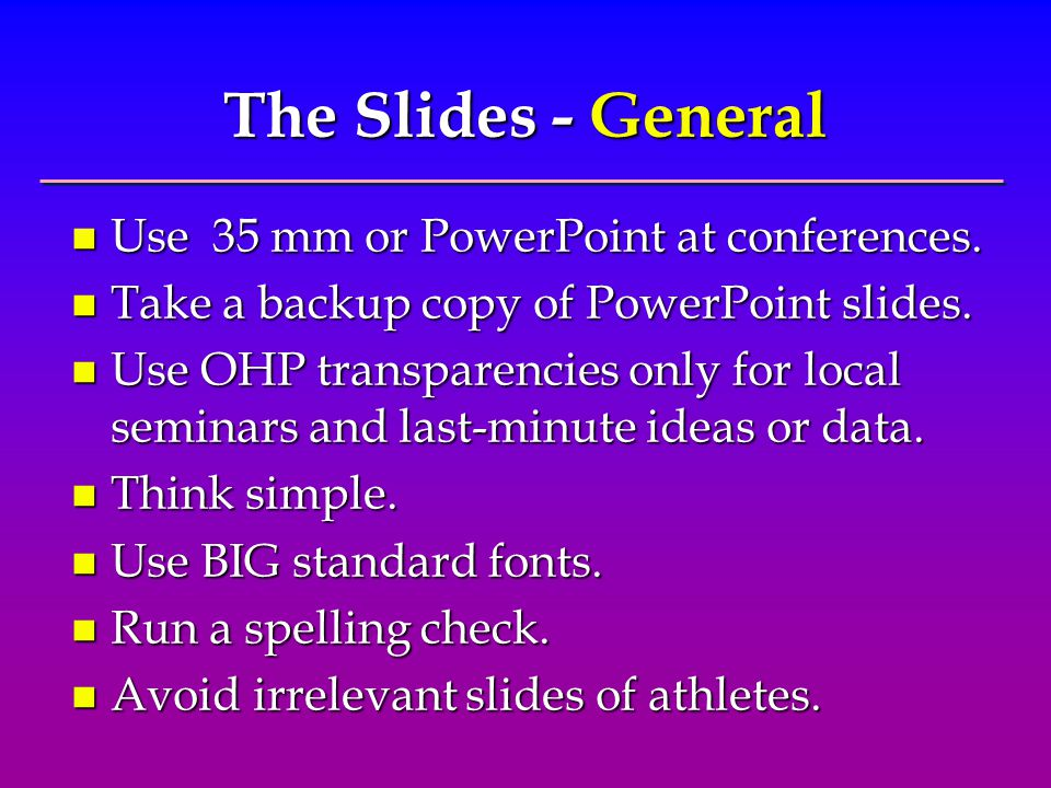The Slides - General n Use 35 mm or PowerPoint at conferences.
