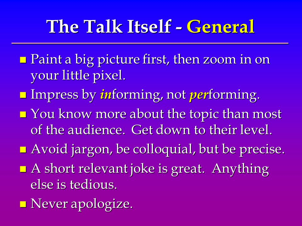 The Talk Itself - General n Paint a big picture first, then zoom in on your little pixel.