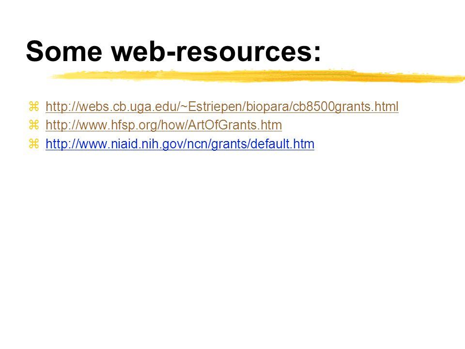 Some web-resources: zhttp://webs.cb.uga.edu/~Estriepen/biopara/cb8500grants.htmlhttp://webs.cb.uga.edu/~Estriepen/biopara/cb8500grants.html zhttp://www.hfsp.org/how/ArtOfGrants.htmhttp://www.hfsp.org/how/ArtOfGrants.htm zhttp://www.niaid.nih.gov/ncn/grants/default.htm