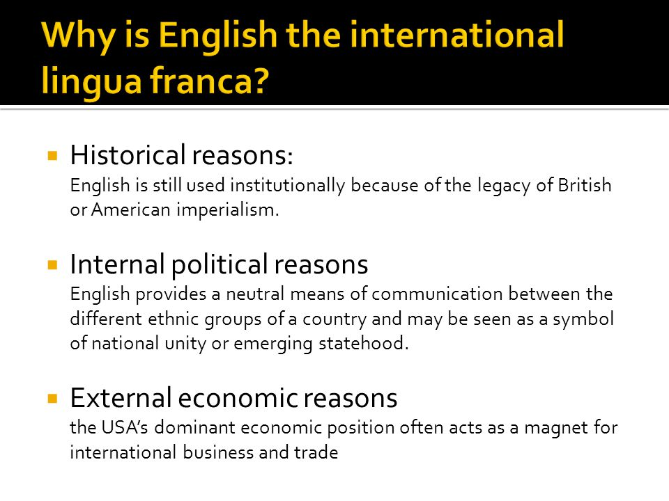  Historical reasons: English is still used institutionally because of the legacy of British or American imperialism.