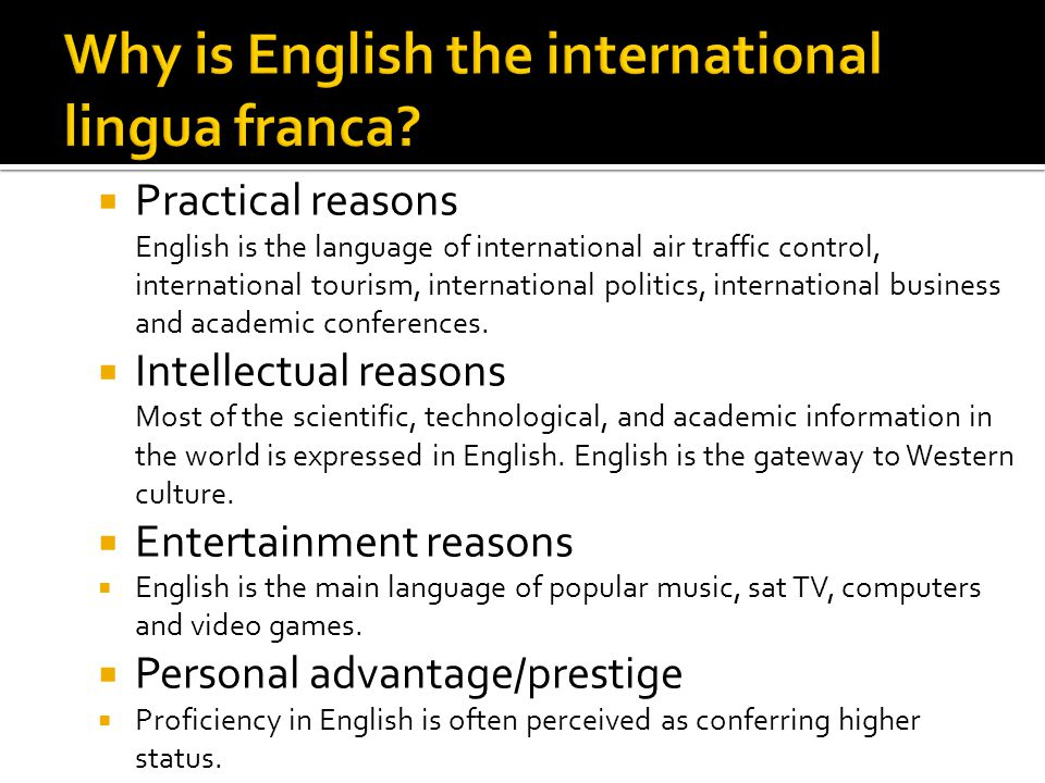 Practical reasons English is the language of international air traffic control, international tourism, international politics, international business and academic conferences.