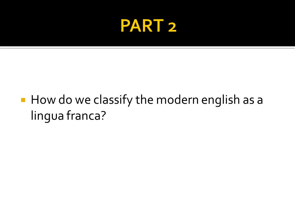  How do we classify the modern english as a lingua franca