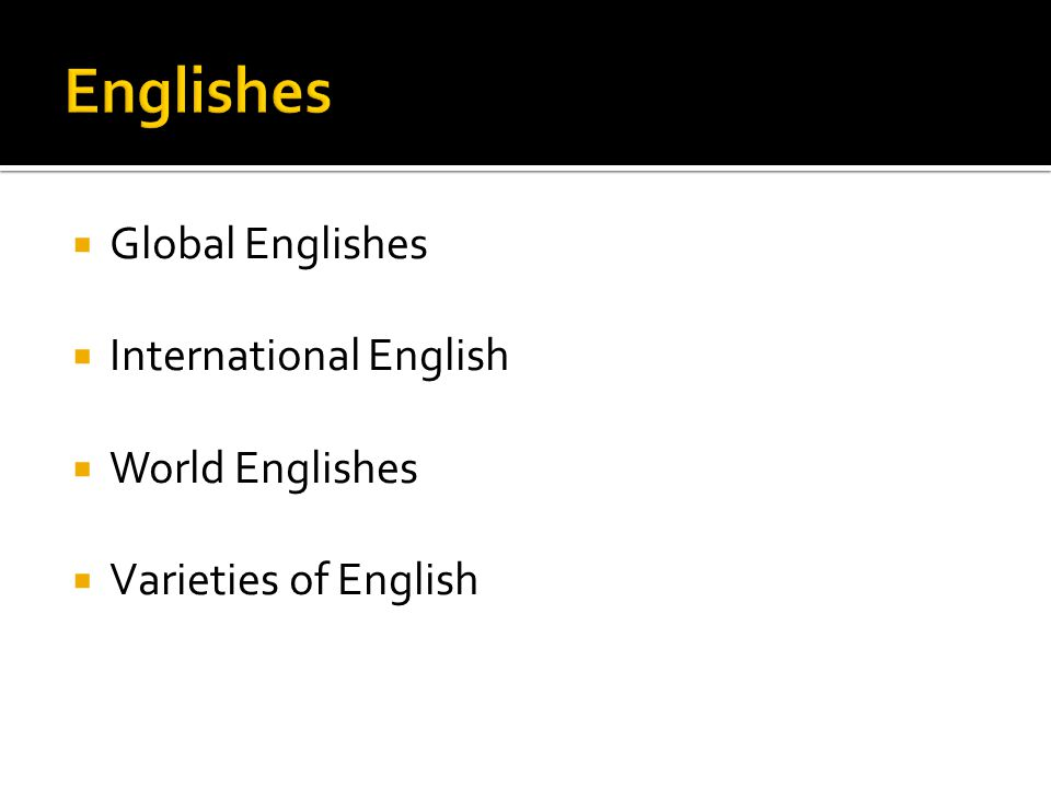  Global Englishes  International English  World Englishes  Varieties of English